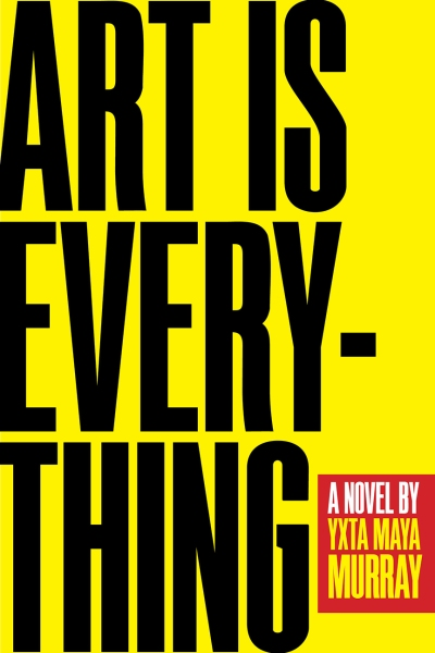 Cover of Art Is Everything by Yxta Maya Murray