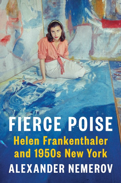 The cover for 'Fierce Poise: Helen Frankenthaler and 1950s New York' by Alexander Nemerov.