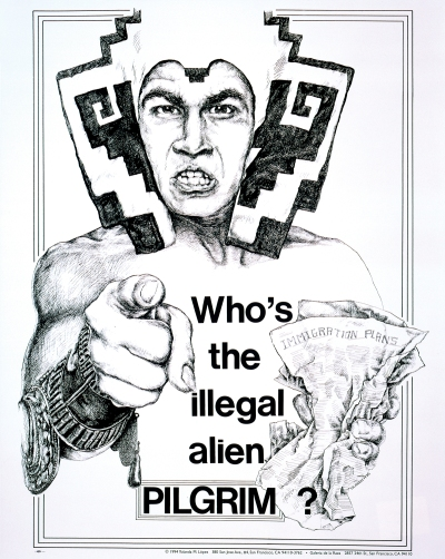 Drawing of an Indigenous Mexican man pointing his figure outward. Text reads: 'Who's the illegal alien PILGRIM?'