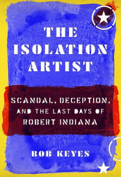 A blue and red book cover for 'The Isolation Artist: Scandal, Deception, and the Last Days of Robert Indiana' with a yellow frame and a star on it.